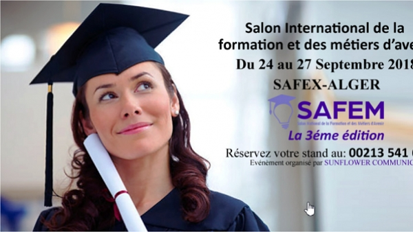 Sunflower Communication organise Le Troisième Salon International de la Formation et des Métiers d'Avenir SAFEM Du 24 au 27 septembre 2018, au Plais des expositions, Pins Maritimes SAFEX, Alger