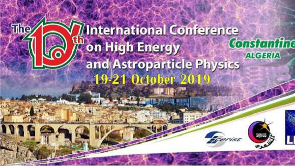 The Tenth International Conference on High Energy and Astroparticle Physics (TIC-HEAP), Constantine, Algeria, 2019