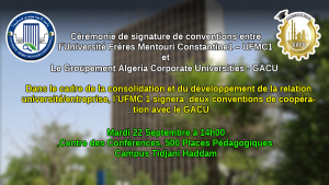 Cérémonie de signature de conventions entre  l'Université Frères Mentouri Constantine1 – UFMC1  et  Le Groupement Algeria Corporate Universities - GACU